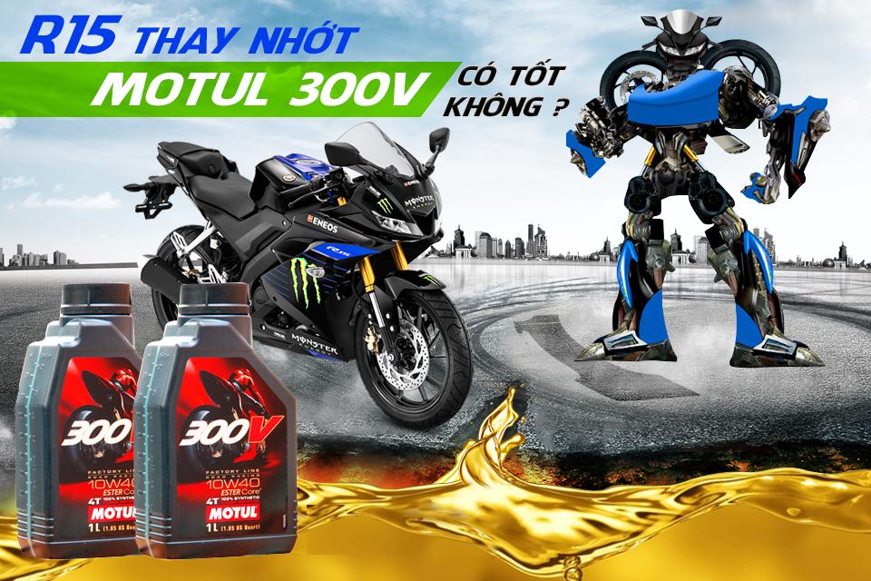 Thay nhớt Motul 300v cho R15 có tốt không? Motul 300V 10W40 giá nhiêu?
